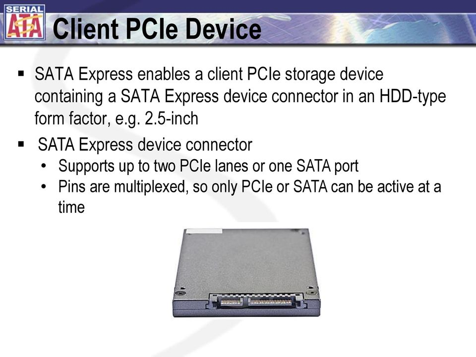 5-inch SATA Express device connector Supports up to two PCIe lanes or one