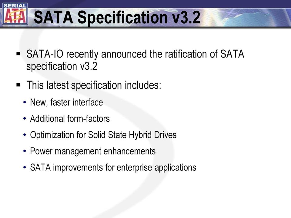 2 This latest specification includes: New, faster interface Additional