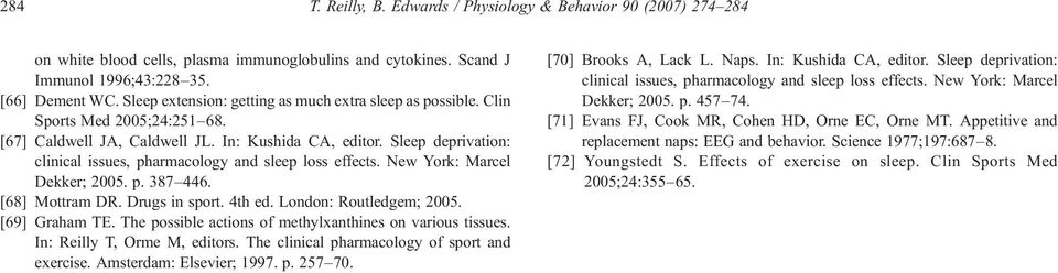 Sleep deprivation: clinical issues, pharmacology and sleep loss effects. New York: Marcel Dekker; 2005. p. 387 446. [68] Mottram DR. Drugs in sport. 4th ed. London: Routledgem; 2005. [69] Graham TE.