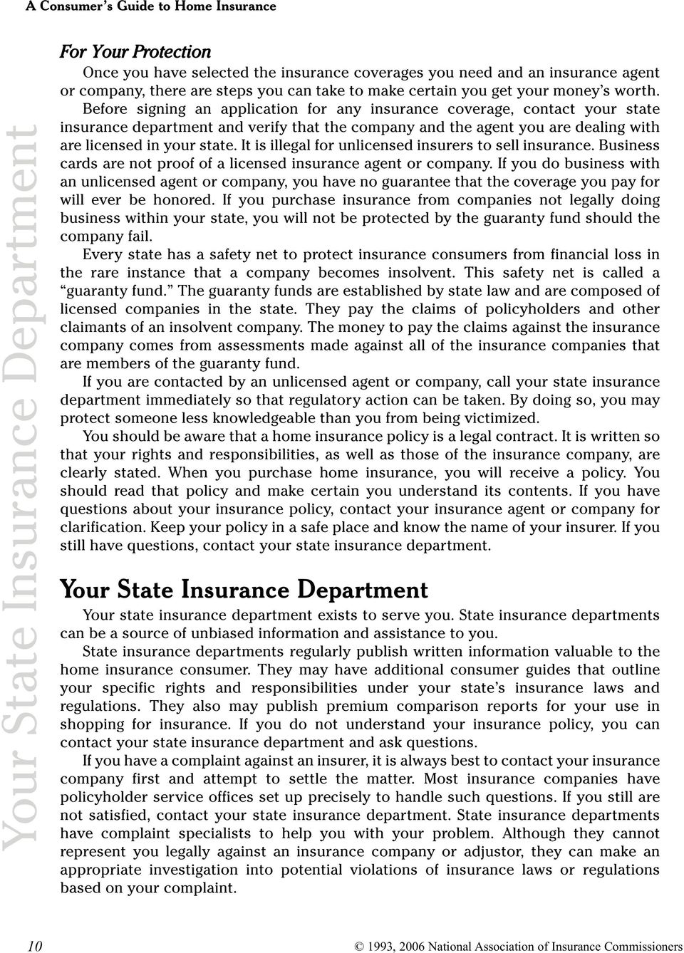 Before signing an application for any insurance coverage, contact your state insurance department and verify that the company and the agent you are dealing with are licensed in your state.