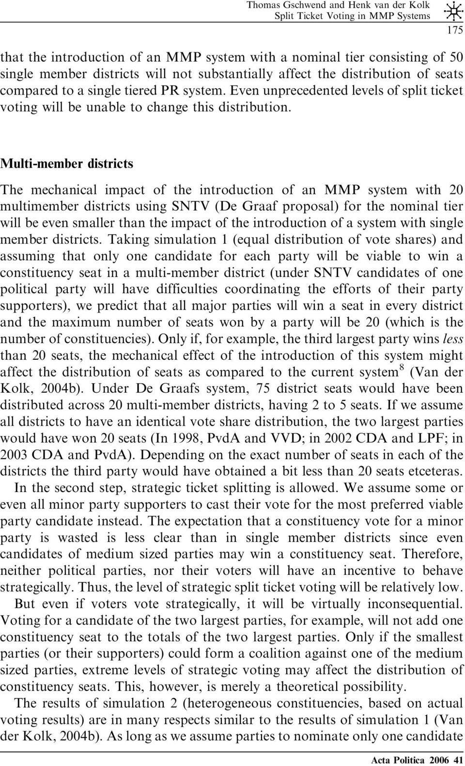 Multi-member districts The mechanical impact of the introduction of an MMP system with 20 multimember districts using SNTV (De Graaf proposal)for the nominal tier will be even smaller than the impact