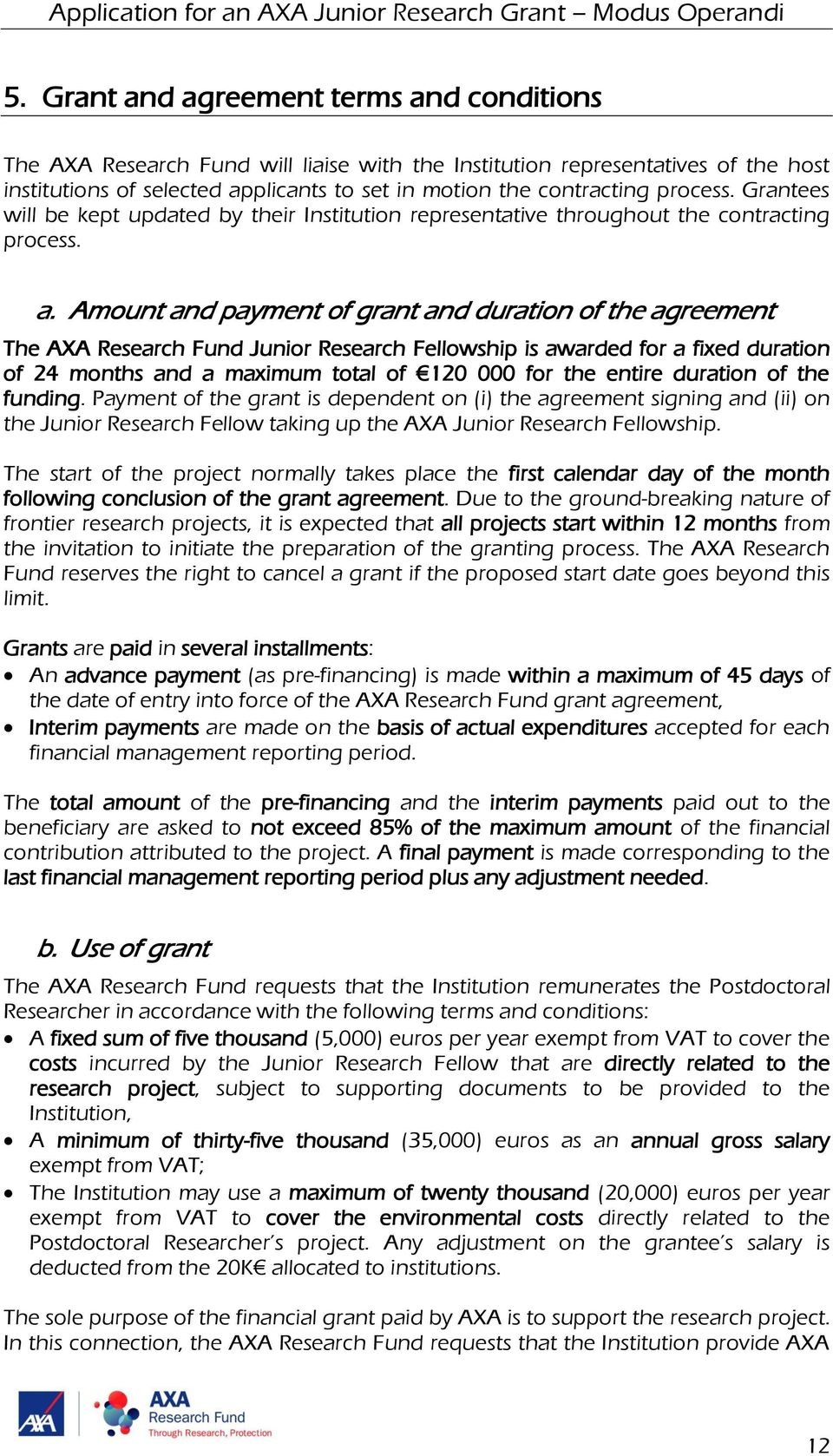 Amount and payment of grant and duration of the agreement The AXA Research Fund Junior Research Fellowship is awarded for a fixed duration of 24 months and a maximum total of 120 000 for the entire