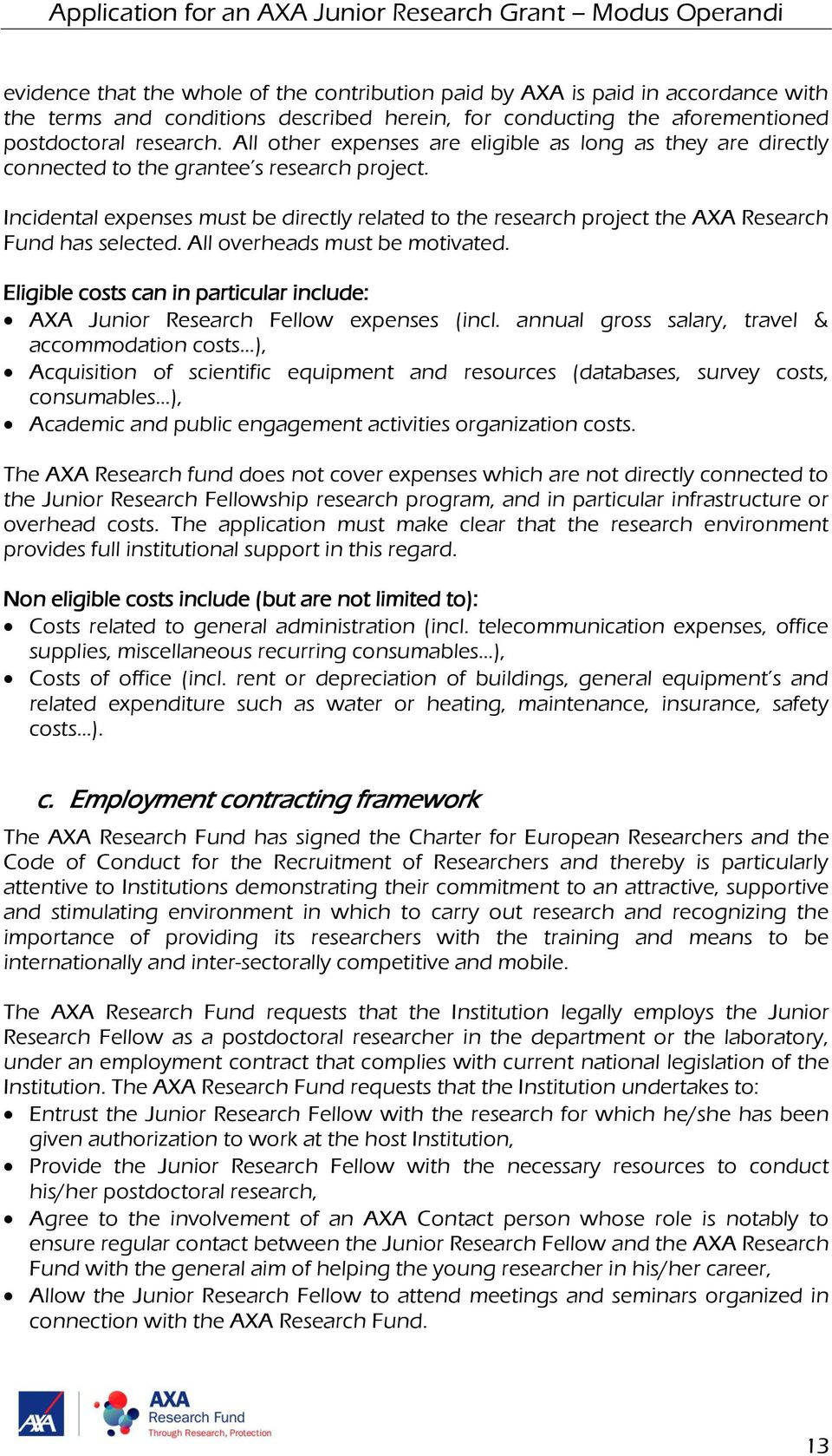 Incidental expenses must be directly related to the research project the AXA Research Fund has selected. All overheads must be motivated.