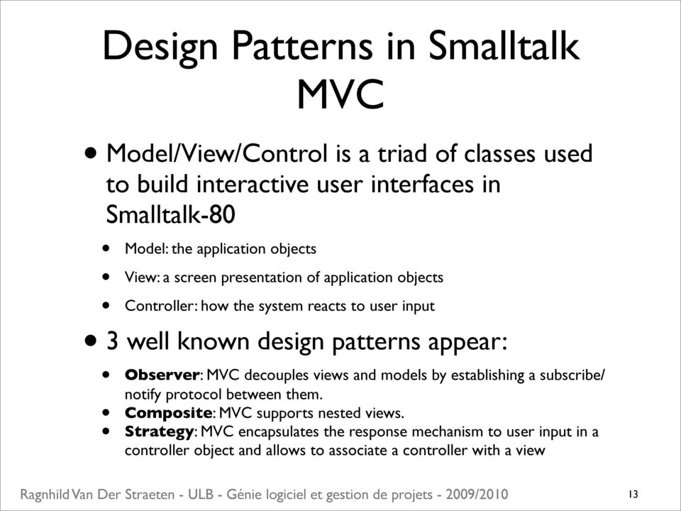 patterns appear: Observer: MVC decouples views and models by establishing a subscribe/ notify protocol between them.