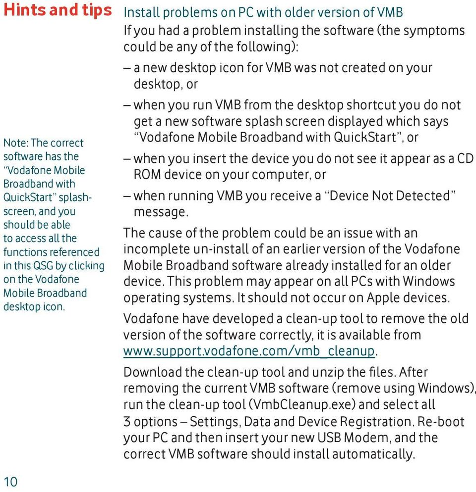 Install problems on PC with older version of VMB If you had a problem installing the software (the symptoms could be any of the following): a new desktop icon for VMB was not created on your desktop,
