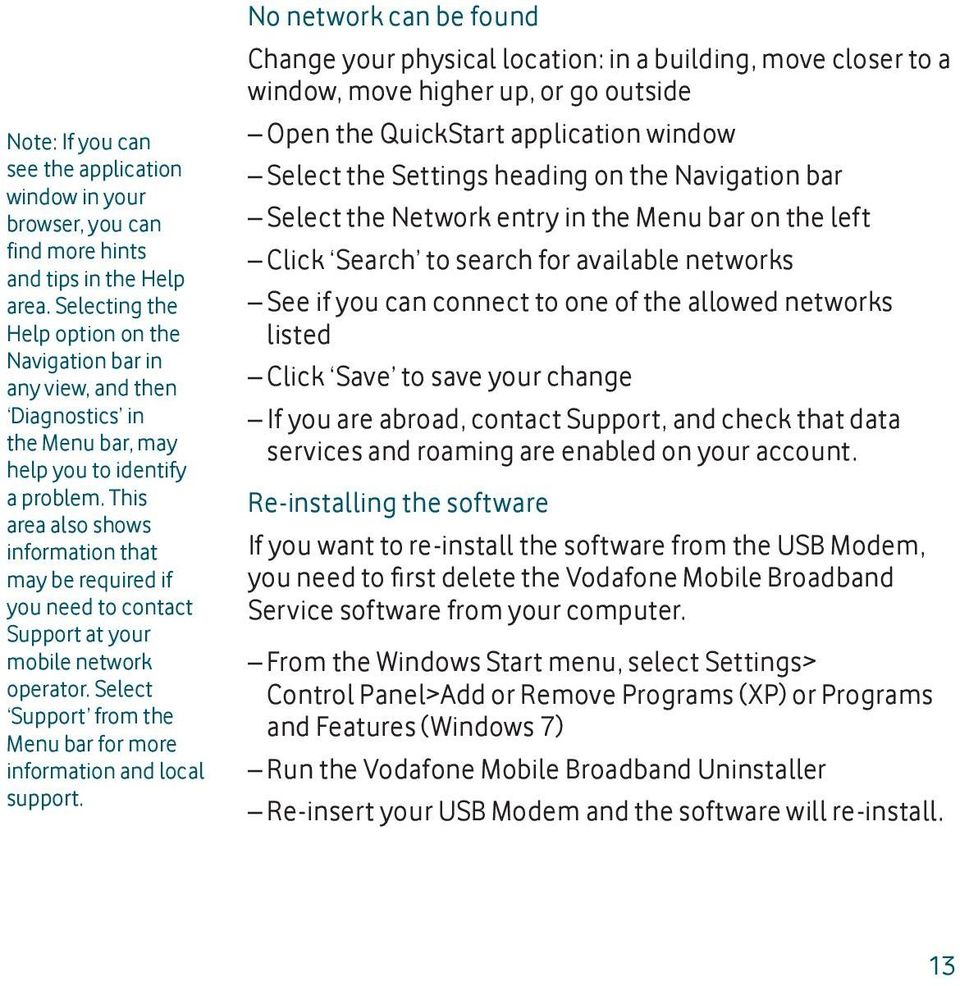 This area also shows information that may be required if you need to contact Support at your mobile network operator. Select Support from the Menu bar for more information and local support.
