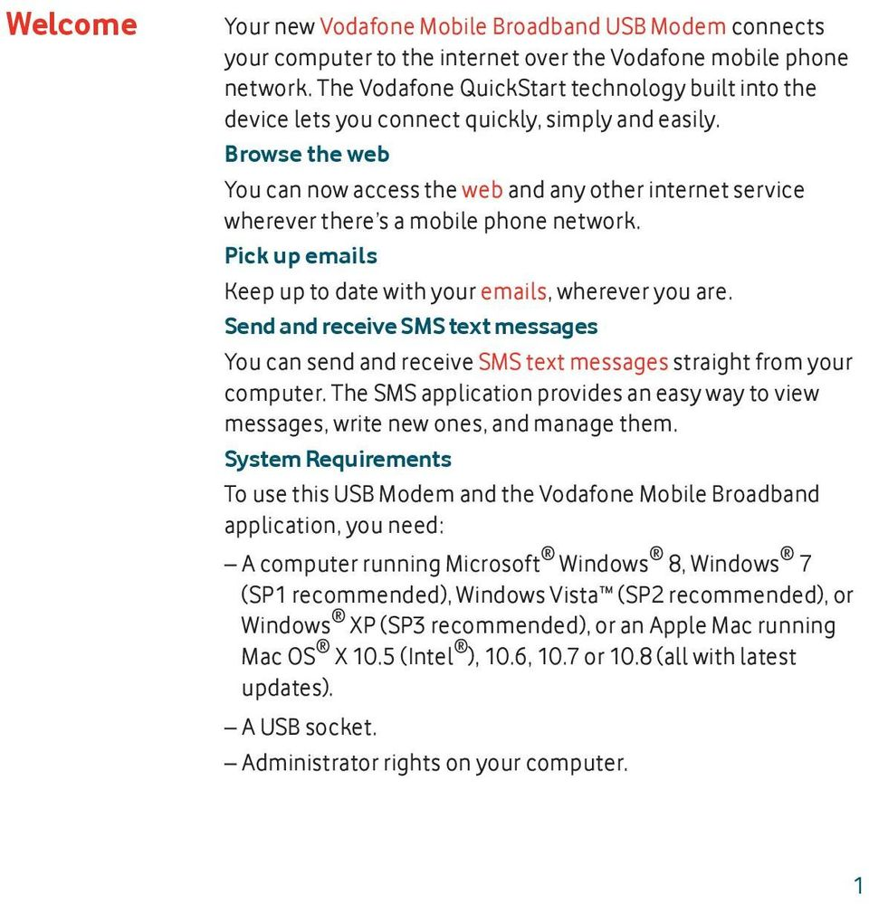 Browse the web You can now access the web and any other internet service wherever there s a mobile phone network. Pick up emails Keep up to date with your emails, wherever you are.