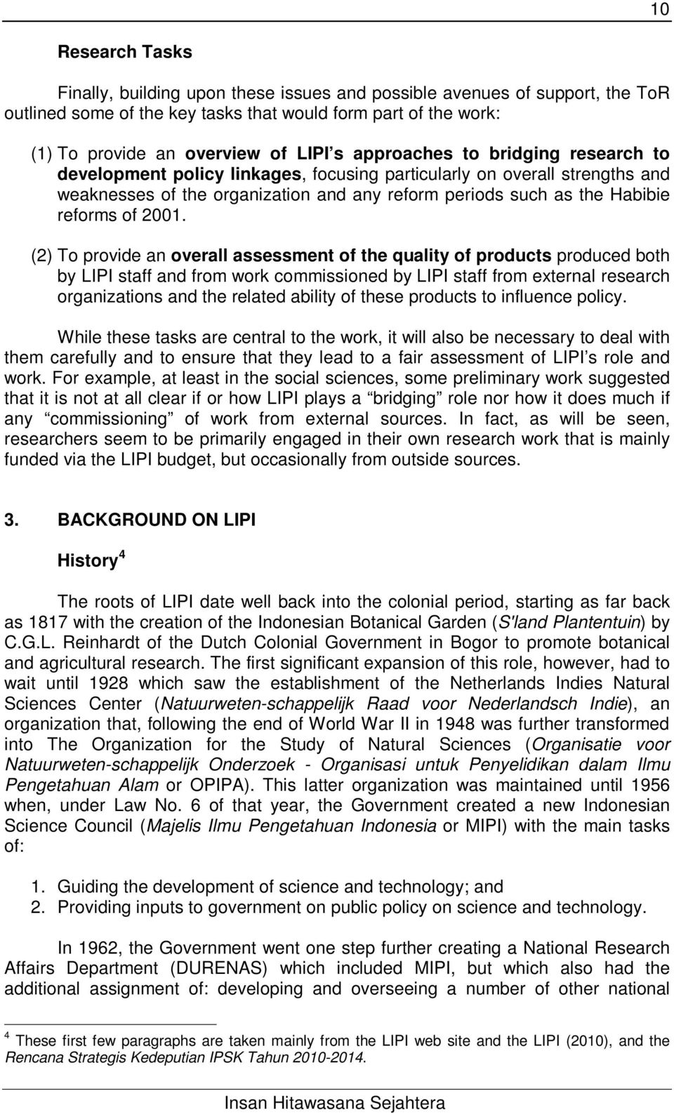2001. (2) To provide an overall assessment of the quality of products produced both by LIPI staff and from work commissioned by LIPI staff from external research organizations and the related ability