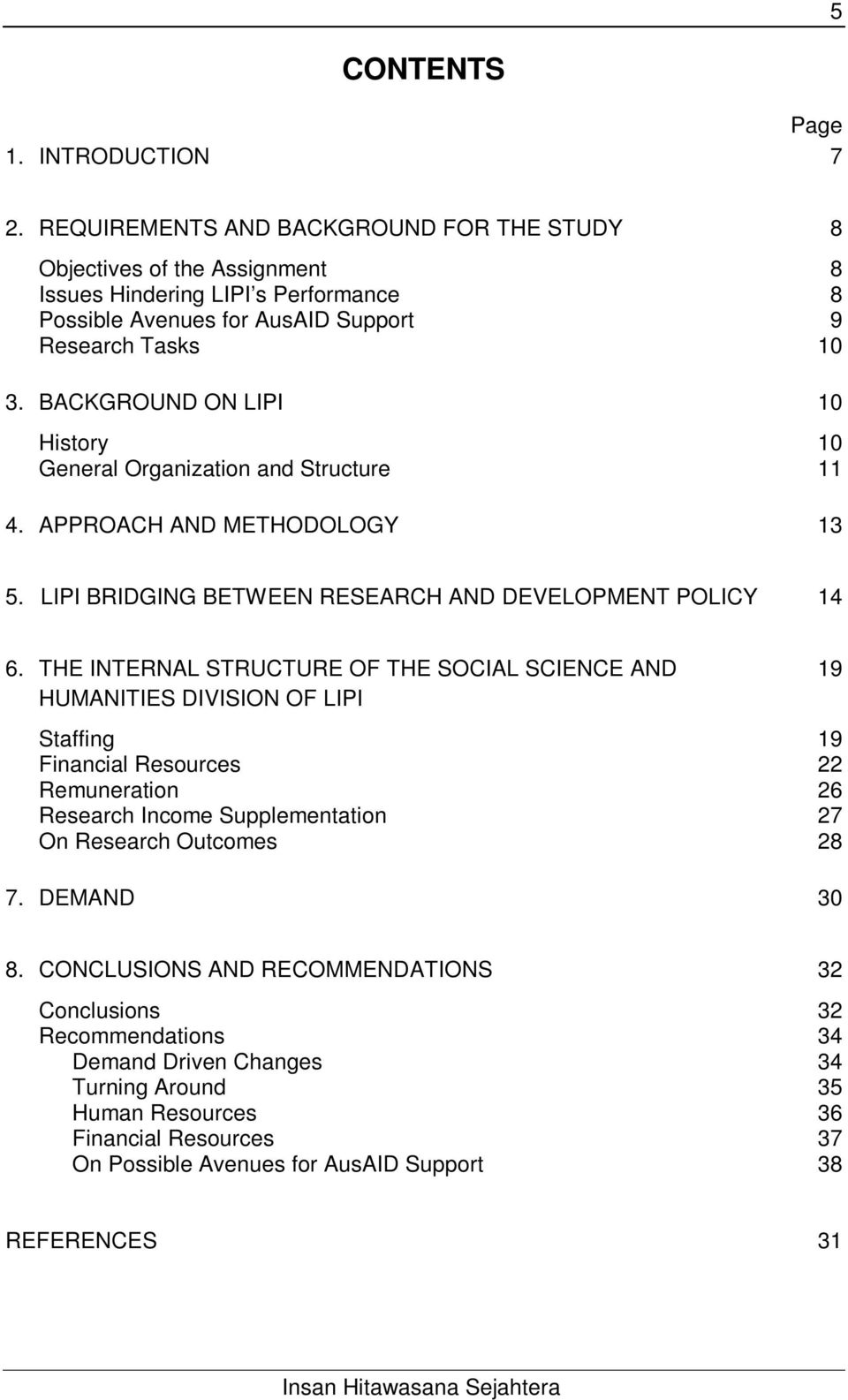 BACKGROUND ON LIPI 10 History 10 General Organization and Structure 11 4. APPROACH AND METHODOLOGY 13 5. LIPI BRIDGING BETWEEN RESEARCH AND DEVELOPMENT POLICY 14 6.