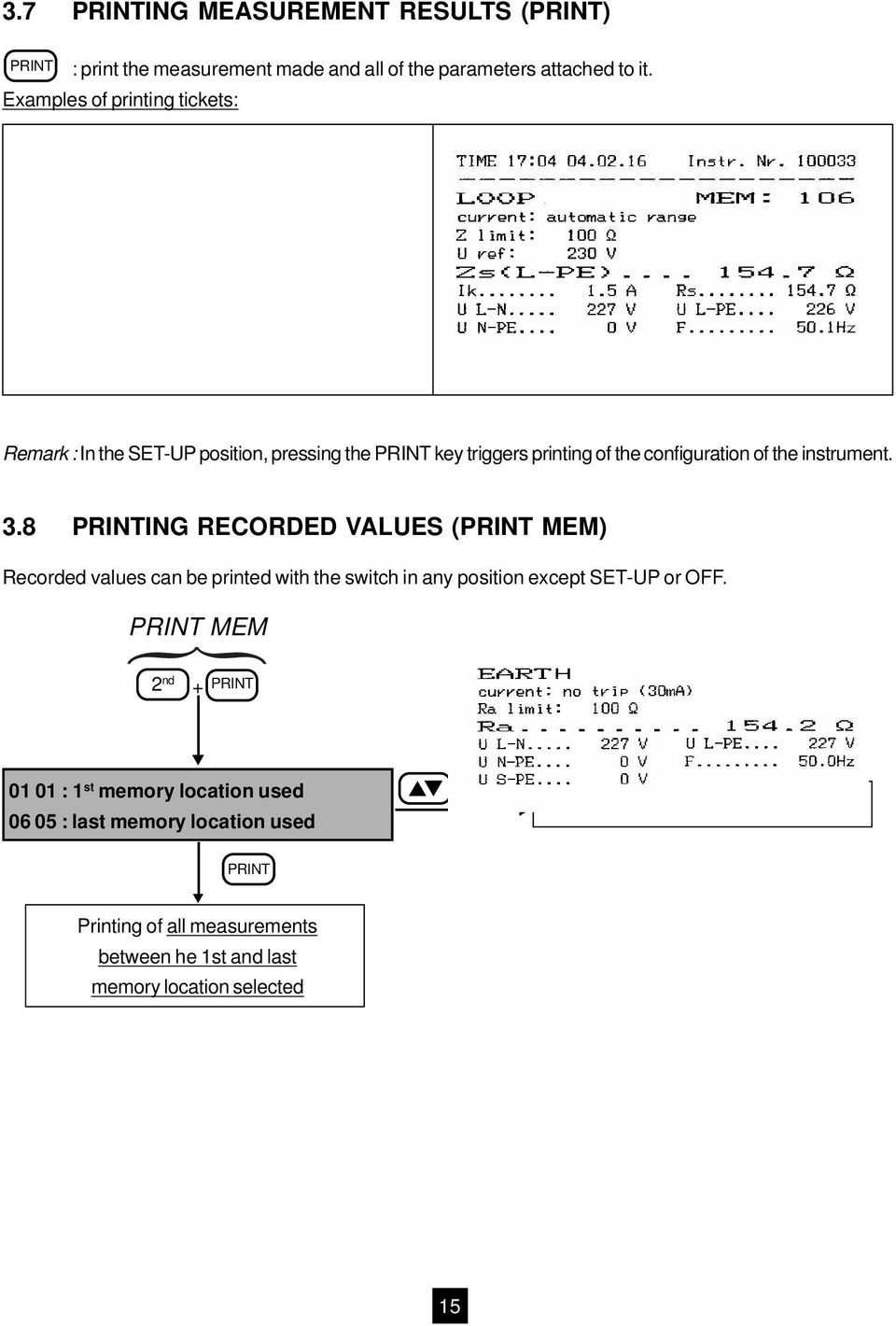 8 PRINTING RECORDED VALUES (PRINT MEM) Recorded values can be printed with the switch in any position except SET-UP or OFF.