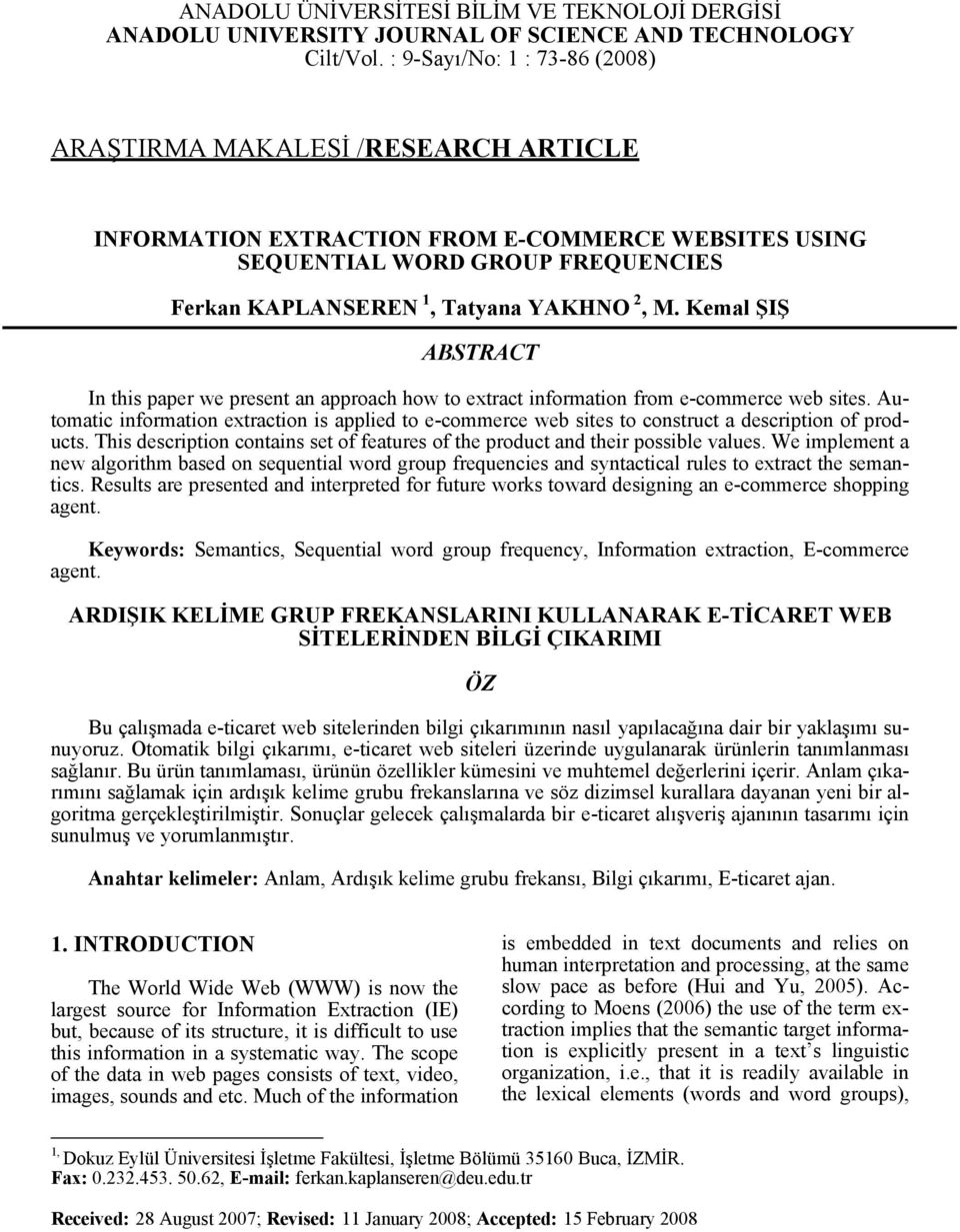 Kemal ŞIŞ ABSTRACT In ths paper we present an approach how to extract nformaton from e-commerce web stes.
