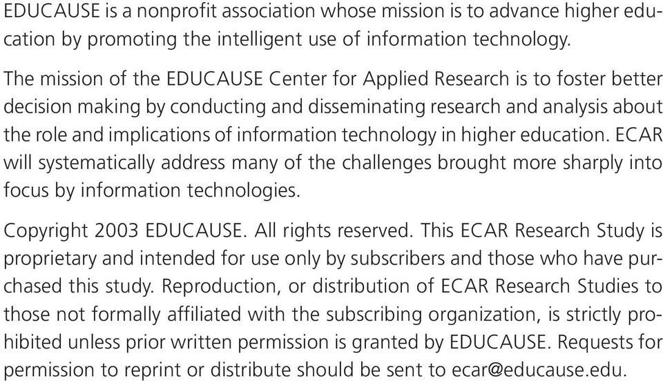 technology in higher education. ECAR will systematically address many of the challenges brought more sharply into focus by information technologies. Copyright 2003 EDUCAUSE. All rights reserved.