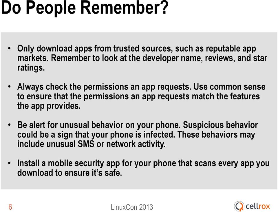 Use common sense to ensure that the permissions an app requests match the features the app provides. Be alert for unusual behavior on your phone.