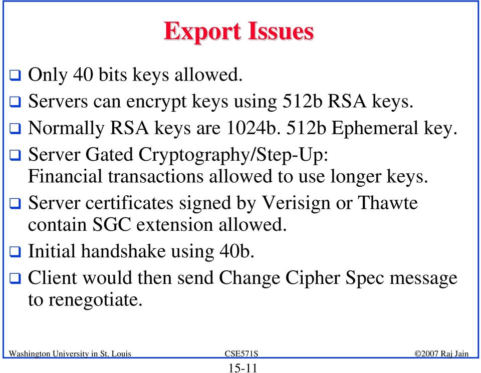 Server Gated Cryptography/Step-Up: Financial transactions allowed to use longer keys.