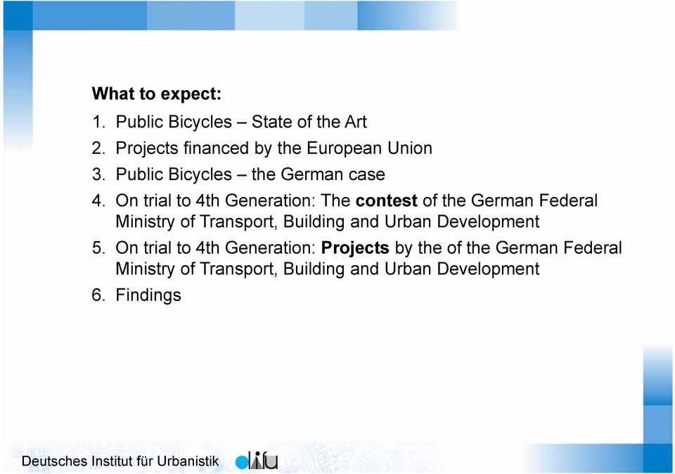 On trial to 4th Generation: The contest of the German Federal Ministry of Transport, Building