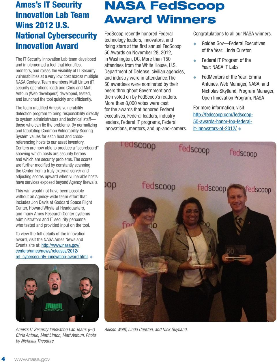 National Cybersecurity Innovation Award The IT Security Innovation Lab team developed and implemented a tool that identifies, monitors, and raises the visibility of IT Security vulnerabilities at a