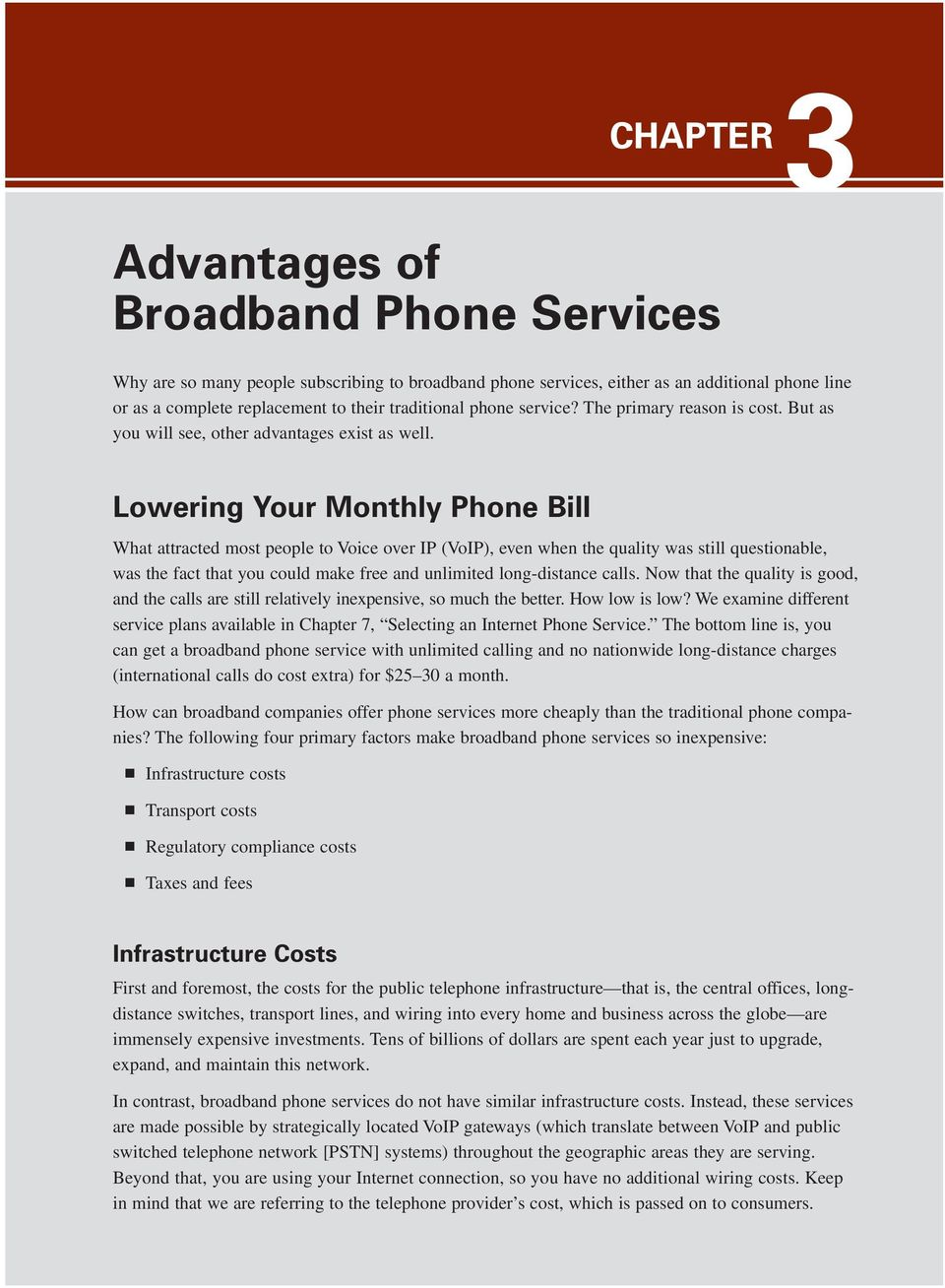 Lowering Your Monthly Phone Bill What attracted most people to Voice over IP (VoIP), even when the quality was still questionable, was the fact that you could make free and unlimited long-distance