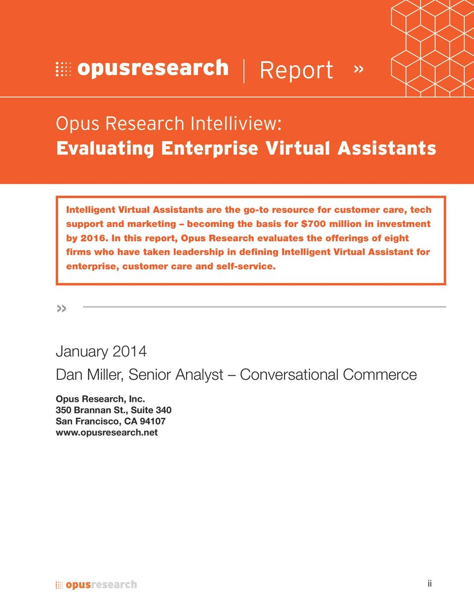 In this report, Opus Research evaluates the offerings of eight firms who have taken leadership in defining Intelligent Virtual