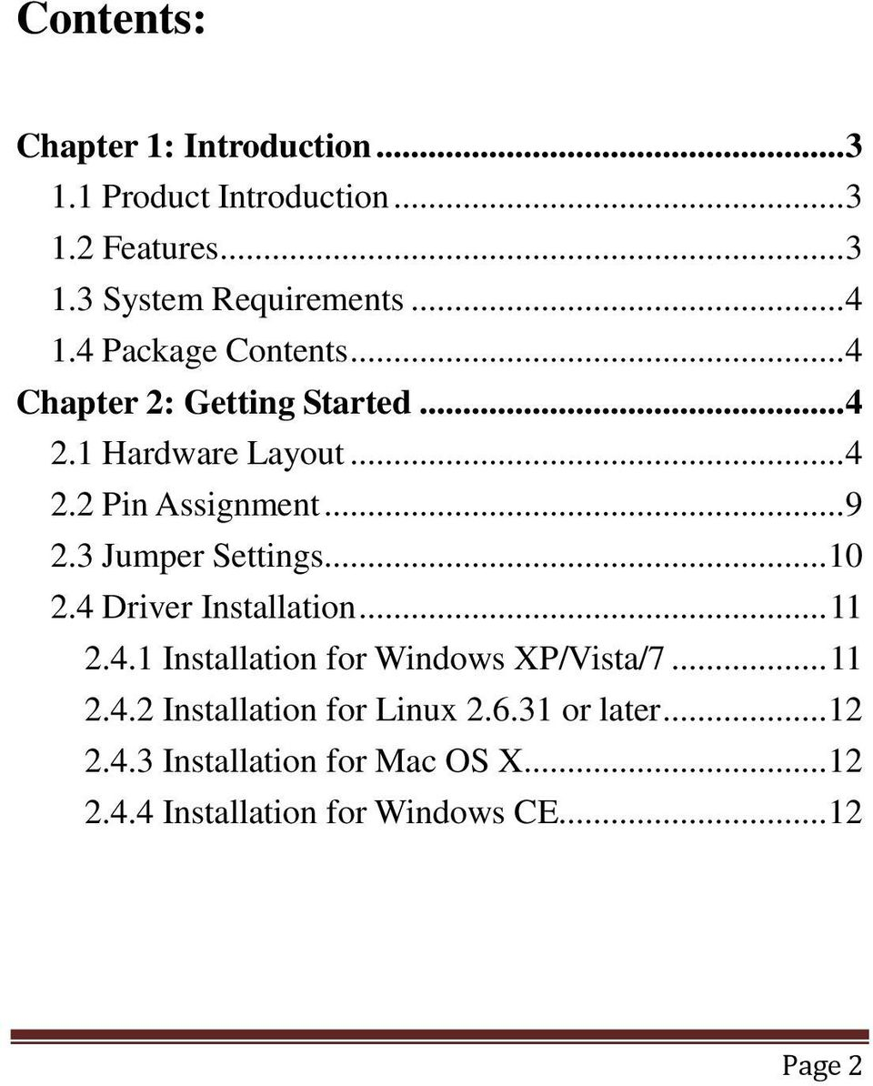 3 Jumper Settings... 10 2.4 Driver Installation... 11 2.4.1 Installation for Windows XP/Vista/7... 11 2.4.2 Installation for Linux 2.
