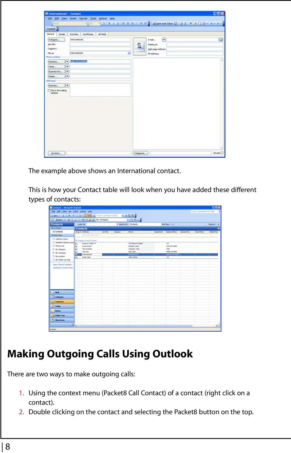 two ways to make outgoing calls: 1 Using the context menu (Packet8 Call Contact) of a contact