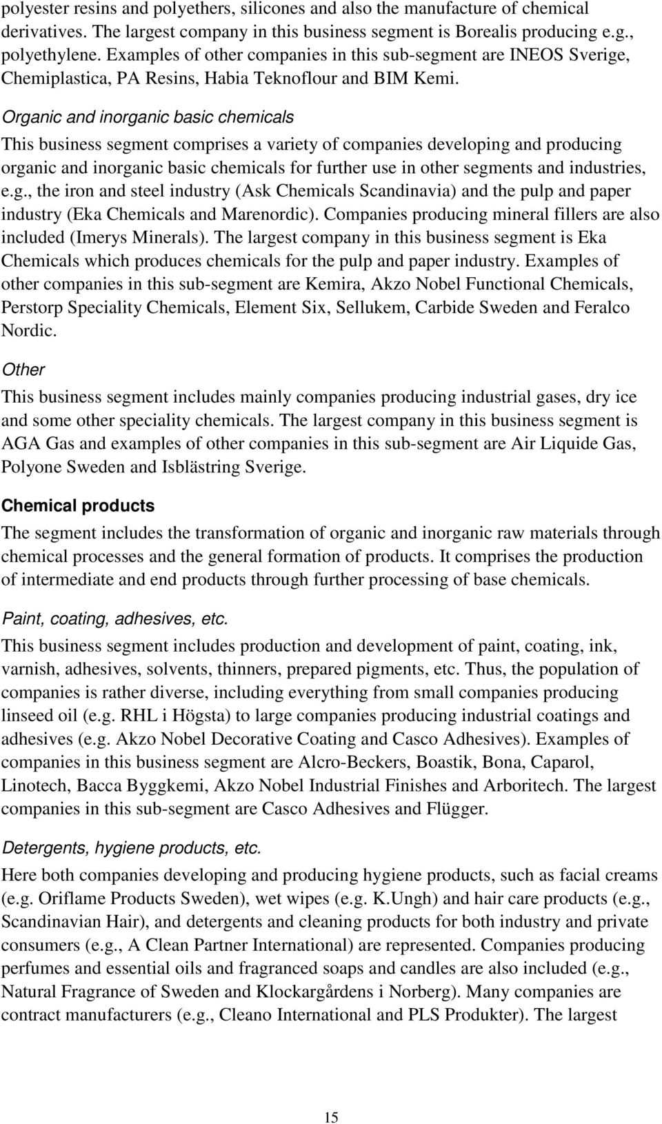 Organic and inorganic basic chemicals This business segment comprises a variety of companies developing and producing organic and inorganic basic chemicals for further use in other segments and