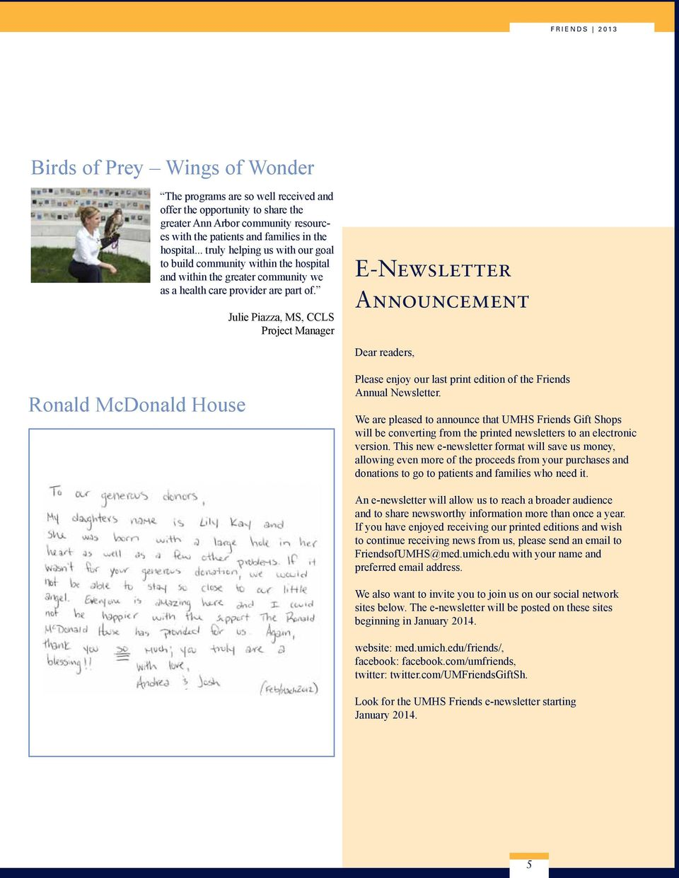 Julie Piazza, MS, CCLS Project Manager E-Newsletter Announcement Dear readers, Ronald McDonald House Please enjoy our last print edition of the Friends Annual Newsletter.