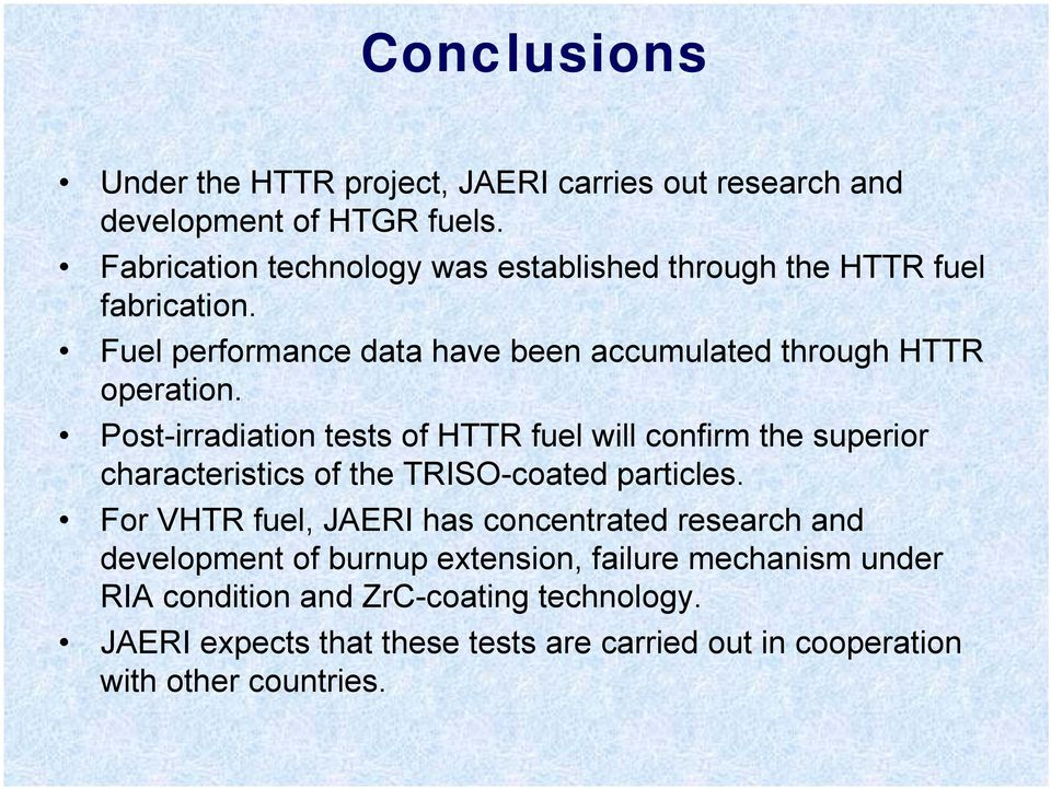 Post-irradiation tests of HTTR fuel will confirm the superior characteristics of the TRISO-coated particles.
