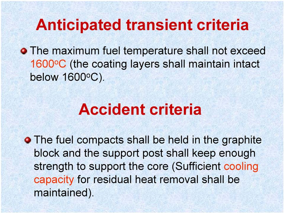 Accident criteria The fuel compacts shall be held in the graphite block and the support