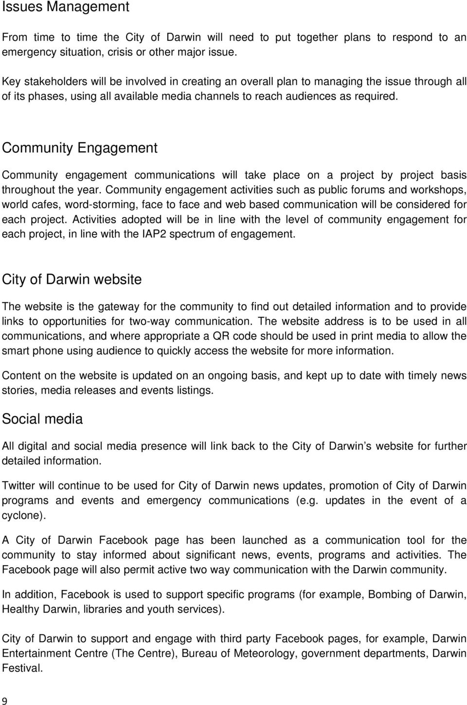 Community Engagement Community engagement communications will take place on a project by project basis throughout the year.