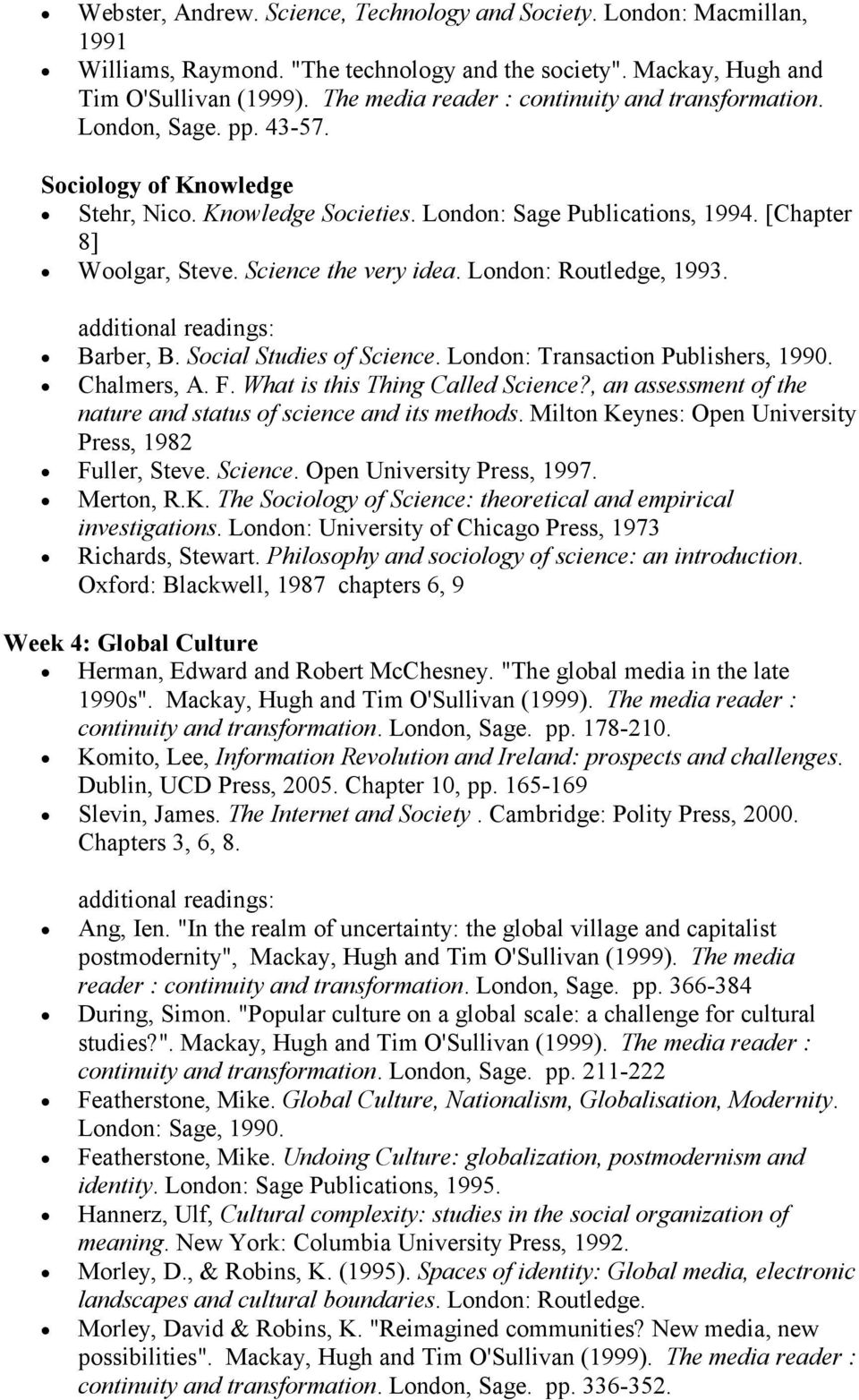 Science the very idea. London: Routledge, 1993. Barber, B. Social Studies of Science. London: Transaction Publishers, 1990. Chalmers, A. F. What is this Thing Called Science?