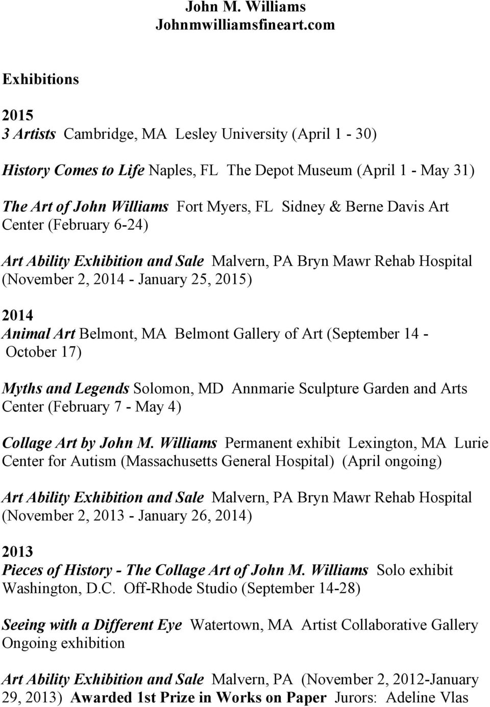 Davis Art Center (February 6-24) Art Ability Exhibition and Sale Malvern, PA Bryn Mawr Rehab Hospital (November 2, 2014 - January 25, 2015) 2014 Animal Art Belmont, MA Belmont Gallery of Art