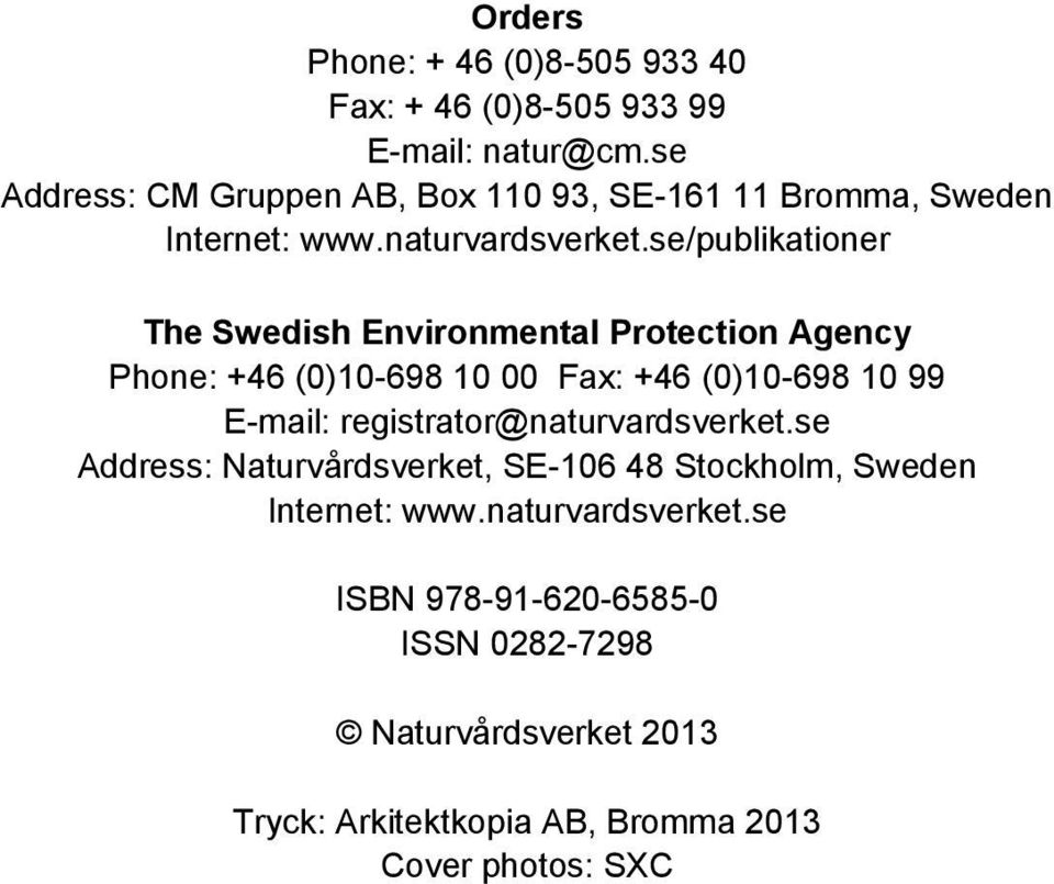 se/publikationer The Swedish Environmental Protection Agency Phone: +46 (0)10-698 10 00 Fax: +46 (0)10-698 10 99 E-mail:
