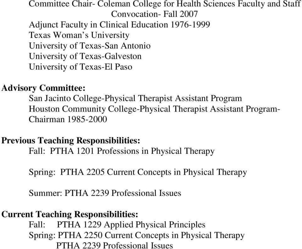 Assistant Program- Chairman 1985-2000 Previous Teaching Responsibilities: Fall: PTHA 1201 Professions in Physical Therapy Spring: PTHA 2205 Current Concepts in Physical Therapy