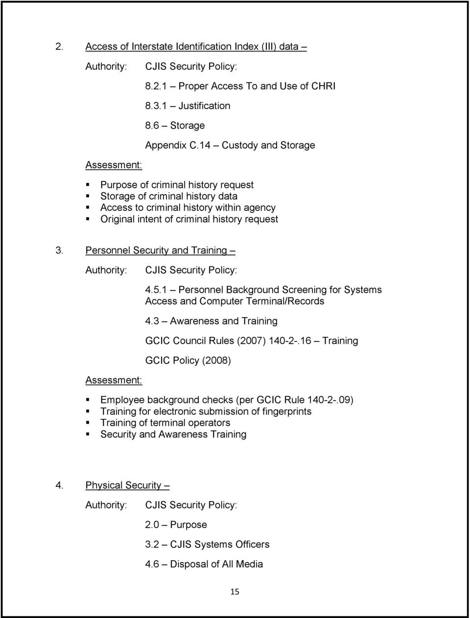Personnel Security and Training Authority: CJIS Security Policy: 4.5.1 Personnel Background Screening for Systems Access and Computer Terminal/Records 4.