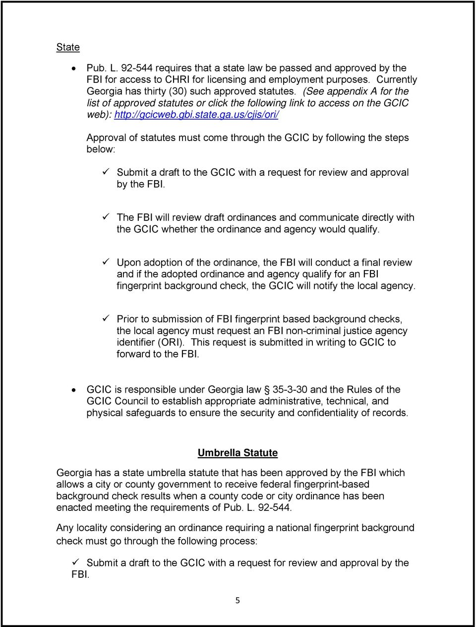 us/cjis/ori/ Approval of statutes must come through the GCIC by following the steps below: Submit a draft to the GCIC with a request for review and approval by the FBI.