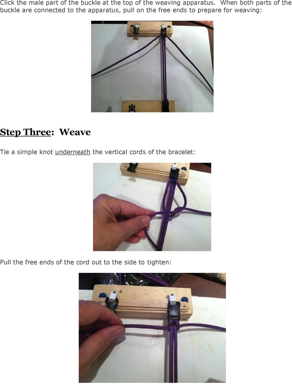 ends to prepare for weaving: Step Three: Weave Tie a simple knot underneath the