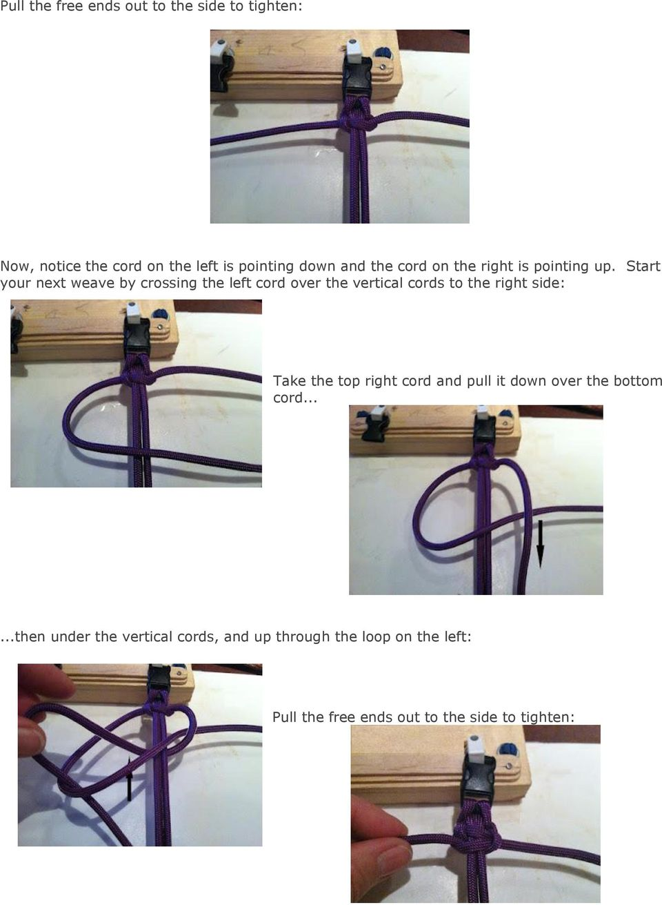 Start your next weave by crossing the left cord over the vertical cords to the right side: Take the