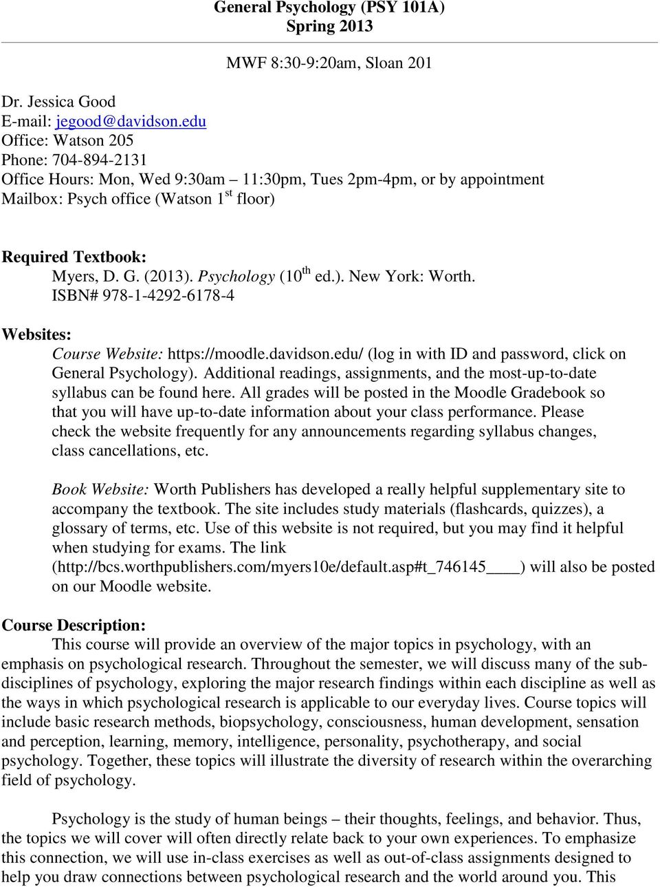 Psychology (10 th ed.). New York: Worth. ISBN# 978-1-4292-6178-4 Websites: Course Website: https://moodle.davidson.edu/ (log in with ID and password, click on General Psychology).