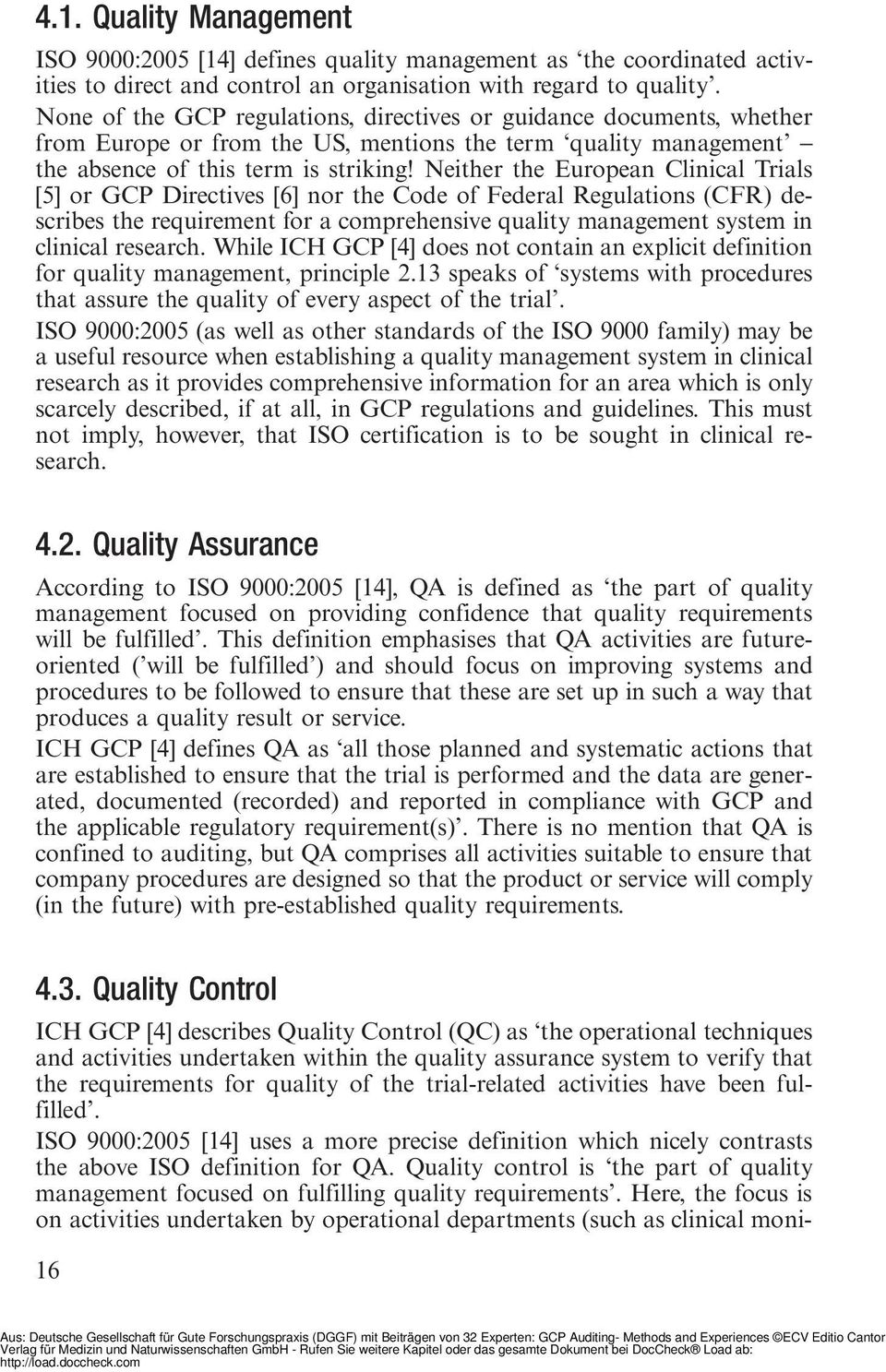 Neither the European Clinical Trials [5] or GCP Directives [6] nor the Code of Federal Regulations (CFR) describes the requirement for a comprehensive quality management system in clinical research.