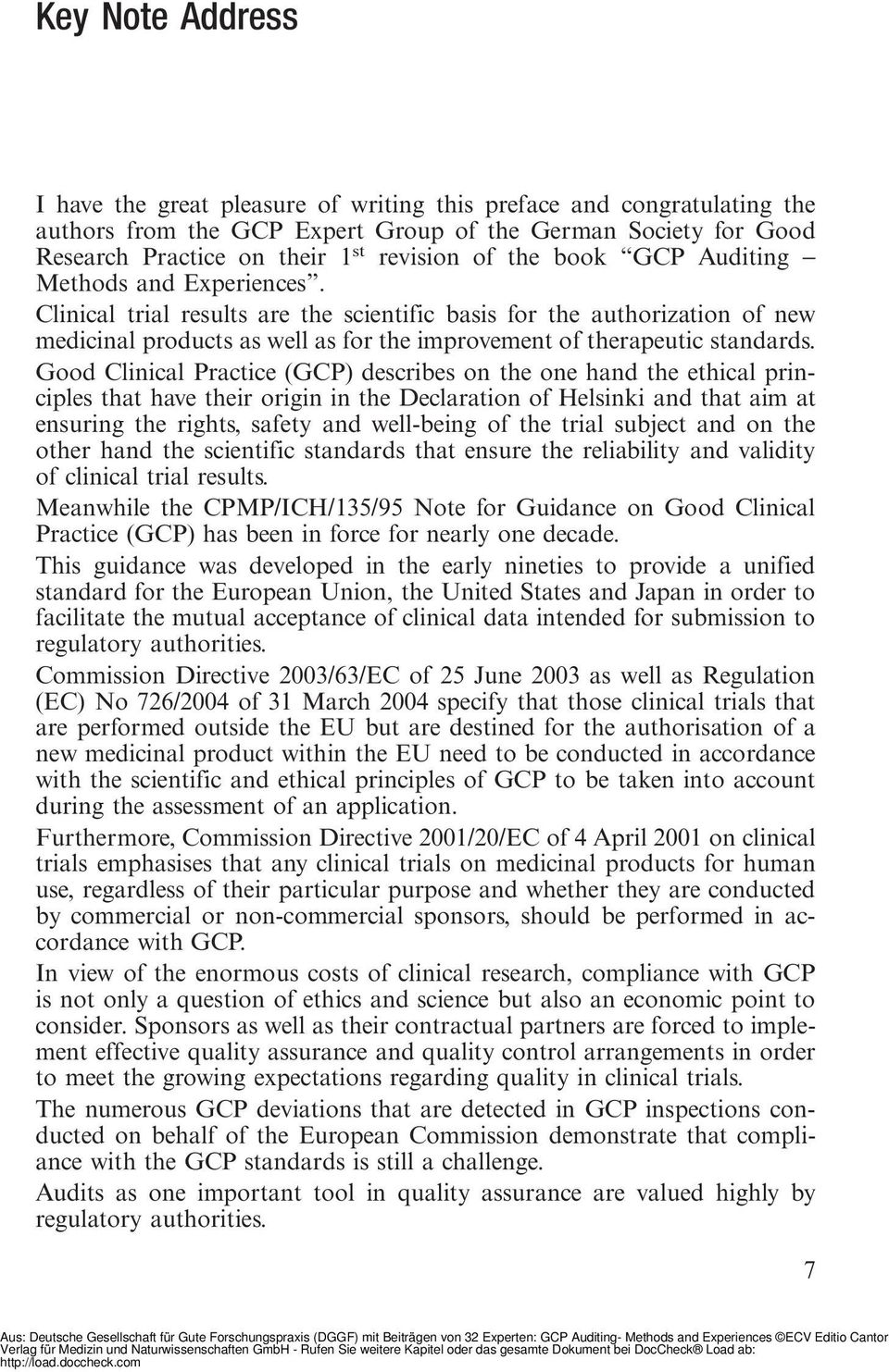 Good Clinical Practice (GCP) describes on the one hand the ethical principles that have their origin in the Declaration of Helsinki and that aim at ensuring the rights, safety and well-being of the