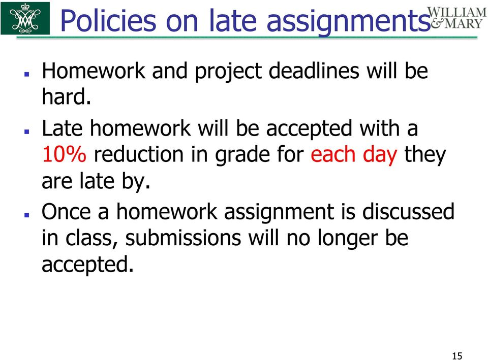 Late homework will be accepted with a 10% reduction in grade for