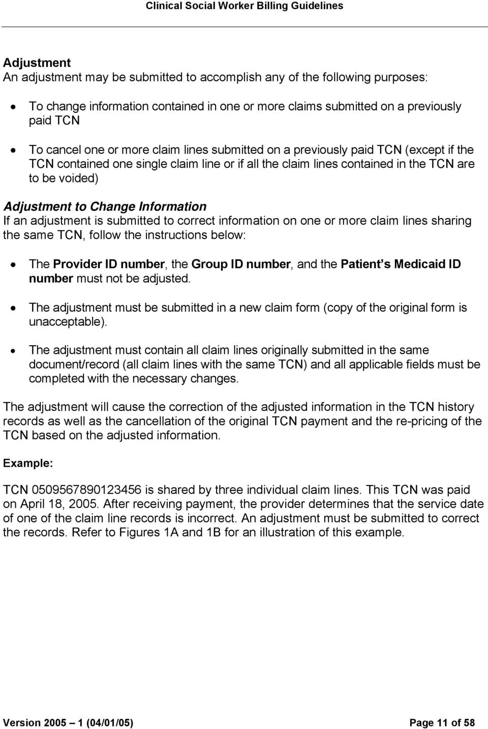voided) Adjustment to Change Information If an adjustment is submitted to correct information on one or more claim lines sharing the same TCN, follow the instructions below: The Provider ID number,
