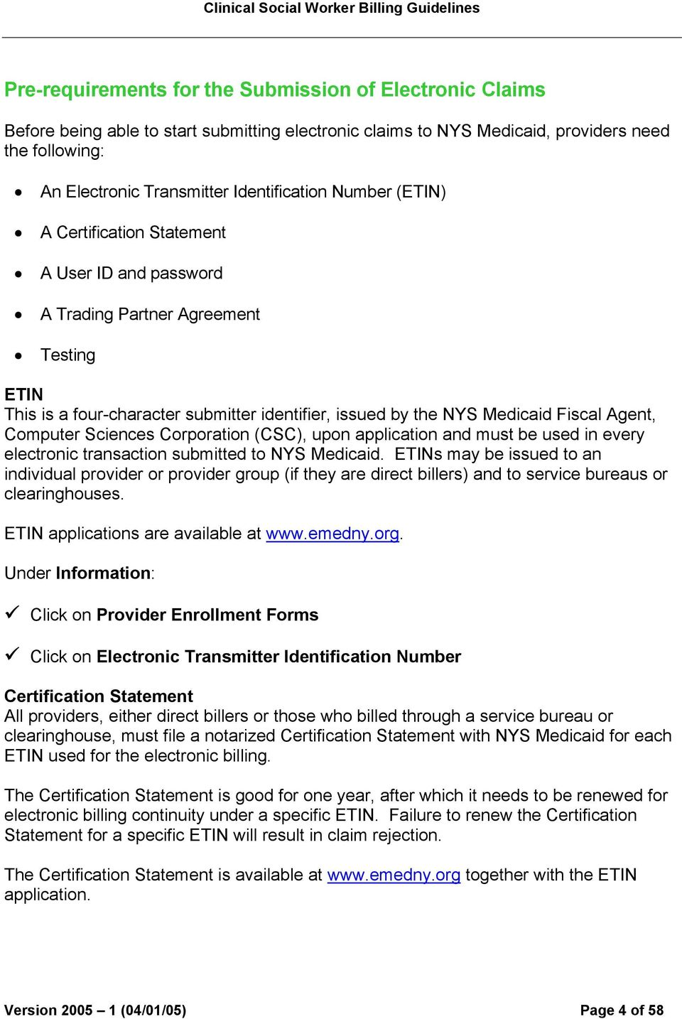 identifier, issued by the NYS Medicaid Fiscal Agent, Computer Sciences Corporation (CSC), upon application and must be used in every electronic transaction submitted to NYS Medicaid.