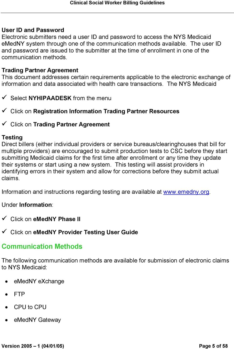 Trading Partner Agreement This document addresses certain requirements applicable to the electronic exchange of information and data associated with health care transactions.