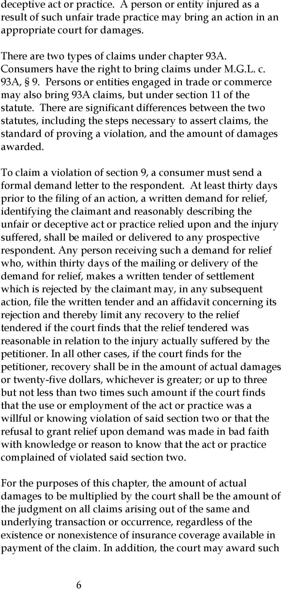 Persons or entities engaged in trade or commerce may also bring 93A claims, but under section 11 of the statute.