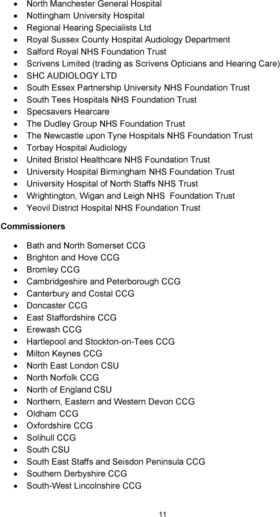 Group NHS Foundation Trust The Newcastle upon Tyne Hospitals NHS Foundation Trust Torbay Hospital Audiology United Bristol Healthcare NHS Foundation Trust University Hospital Birmingham NHS