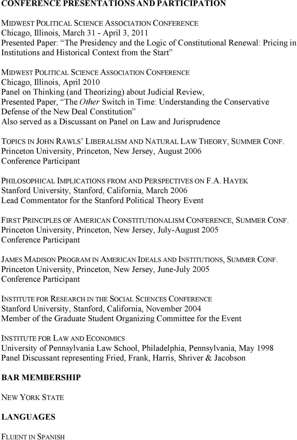 Review, Presented Paper, The Other Switch in Time: Understanding the Conservative Defense of the New Deal Constitution Also served as a Discussant on Panel on Law and Jurisprudence TOPICS IN JOHN