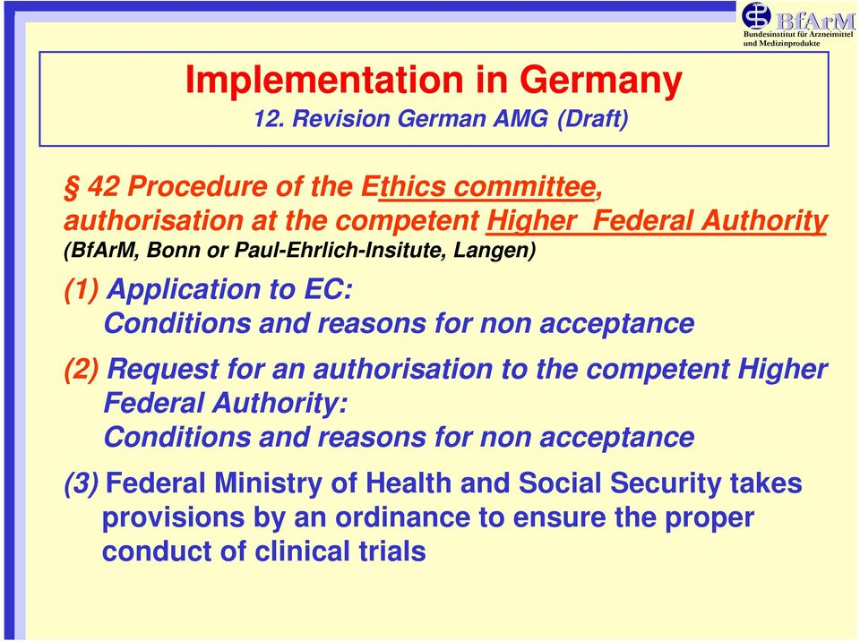 Federal Authority (BfArM, Bonn or Paul-Ehrlich-Insitute, Langen) (1) Application to EC: Conditions and reasons for non acceptance (2)