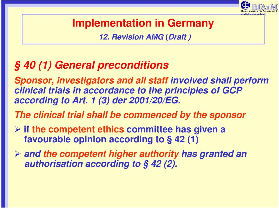 involved shall perform clinical trials in accordance to the principles of GCP according to Art. 1 (3) der 2001/20/EG.