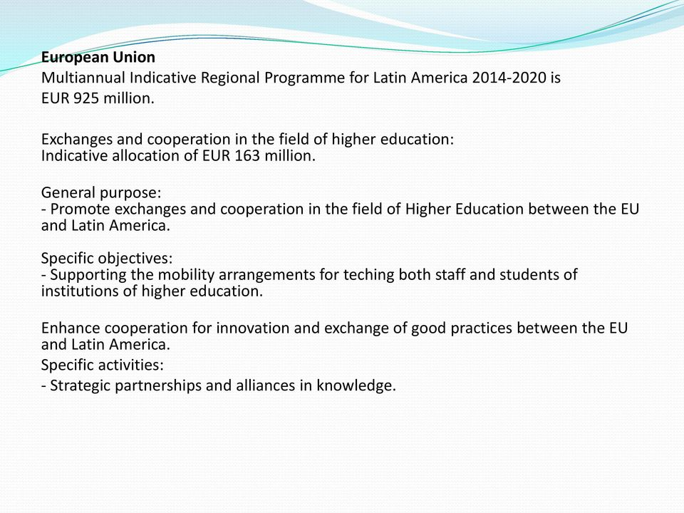 General purpose: - Promote exchanges and cooperation in the field of Higher Education between the EU and Latin America.